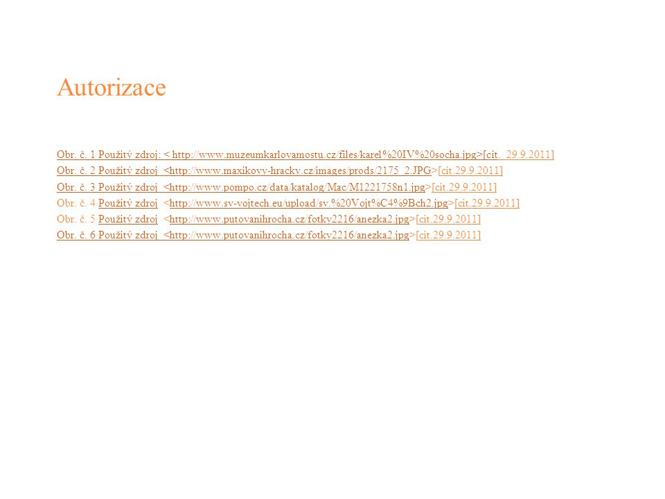 Autorizace Obr. č. 1 Použitý zdroj: < http://www.muzeumkarlovamostu.cz/files/karel%20IV%20socha.jpg>[cit. 29.9.2011]